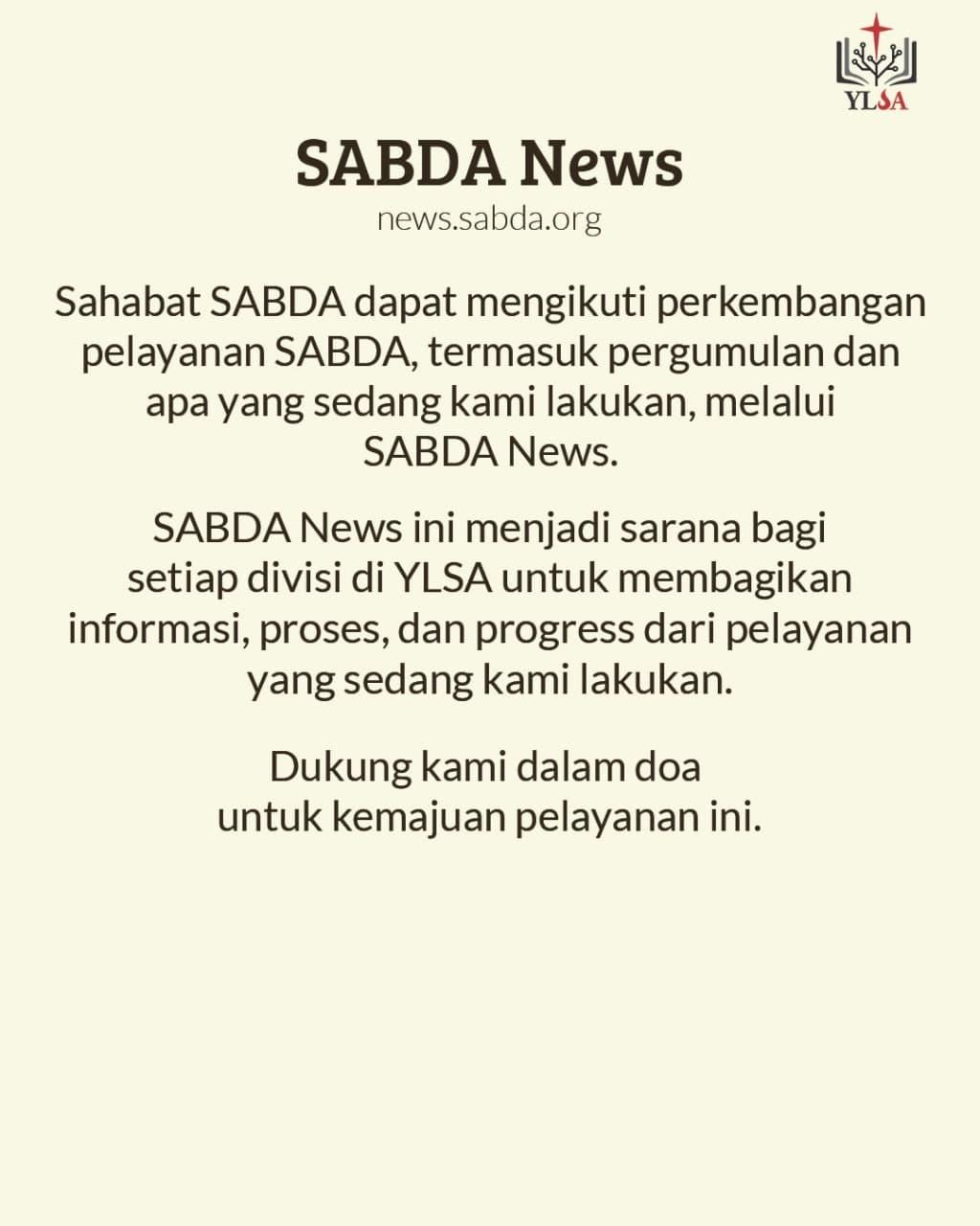 SABDA News menjadi sarana bagi setiap divisi di YLSA untuk membagikan informasi, proses, dan progress dari pelayanan yang sedang kami lakukan.