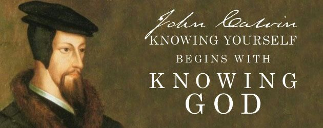 Knowing yourself begins with knowing God -- John Calvin