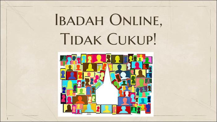 Ibadah Online, Tidak Cukup!