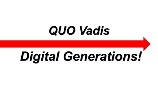 Quo Vadis -> Generasi Digital!