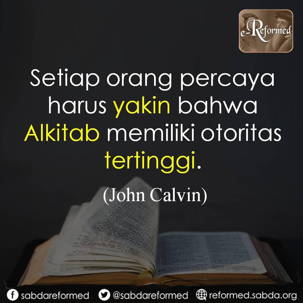 Setiap orang percaya harus yakin bahwa Alkitab memiliki otoritas tertinggi. (John Calvin)
