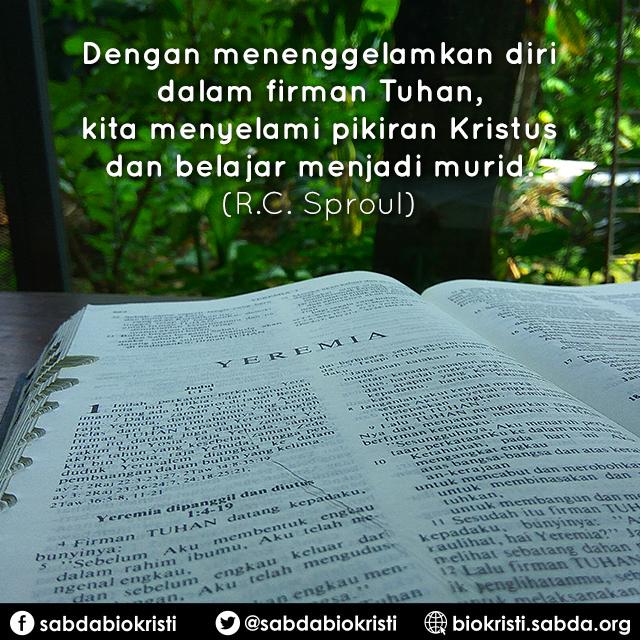 Dengan menenggelamkan diri dalam firman Tuhan, kita menyelami pikiran Kristus dan belajar menjadi murid. (R.C. Sproul)