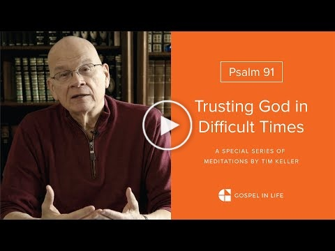 Trusting God in Difficult Times - Psalm 91 Meditation